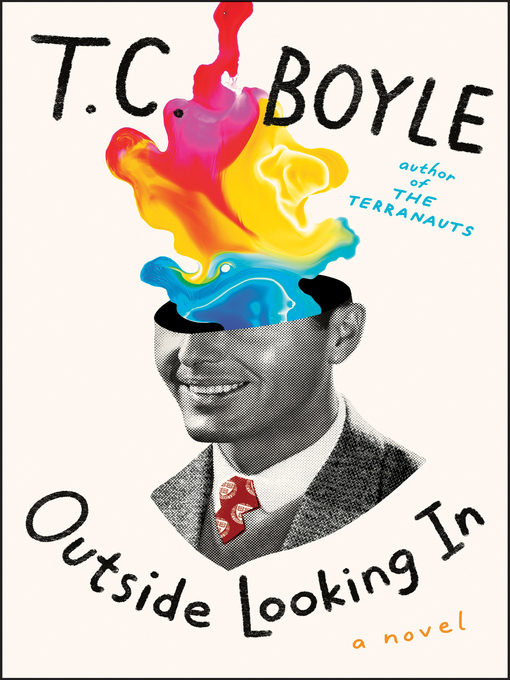 Title details for Outside Looking In by T.C. Boyle - Available