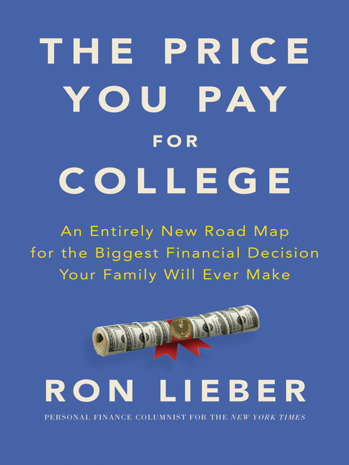 Title details for The Price You Pay for College by Ron Lieber - Available