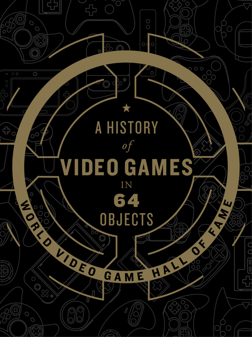 Title details for A History of Video Games in 64 Objects by World Video Game Hall of Fame - Available