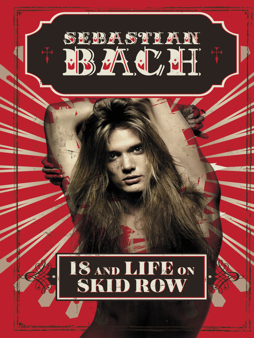Title details for 18 and Life on Skid Row by Sebastian Bach - Wait list