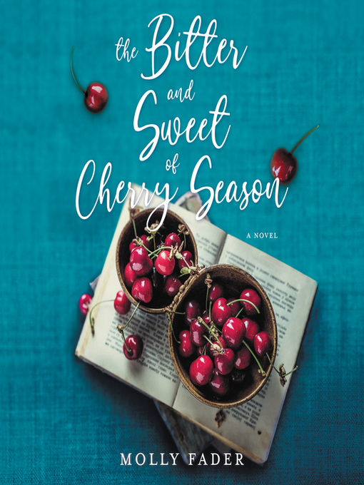 Title details for The Bitter and Sweet of Cherry Season by Molly Fader - Available