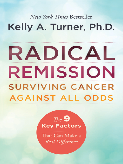 Title details for Radical Remission by Kelly A. Turner, PhD - Available