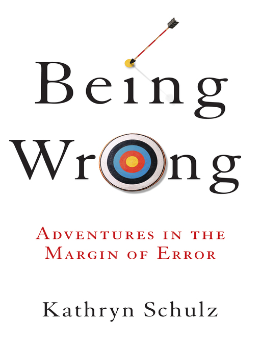 Title details for Being Wrong by Kathryn Schulz - Available