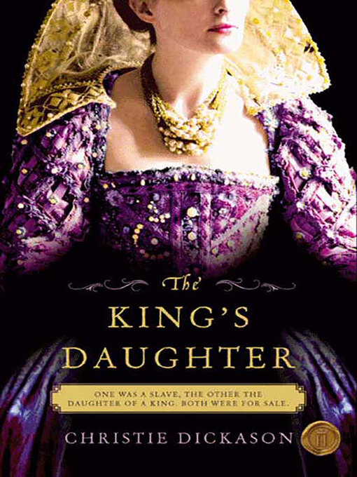 Title details for The King's Daughter by Christie Dickason - Available