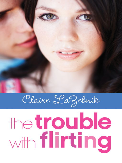 Title details for The Trouble with Flirting by Claire LaZebnik - Available