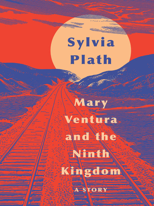 Title details for Mary Ventura and the Ninth Kingdom by Sylvia Plath - Available