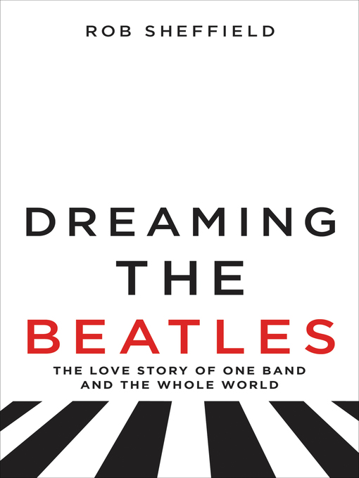 Title details for Dreaming the Beatles by Rob Sheffield - Wait list