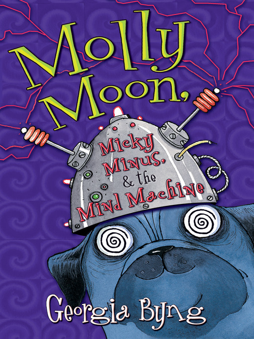 Title details for Molly Moon, Micky Minus, & the Mind Machine by Georgia Byng - Available
