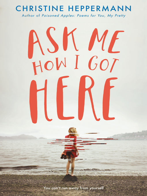 Title details for Ask Me How I Got Here by Christine Heppermann - Wait list
