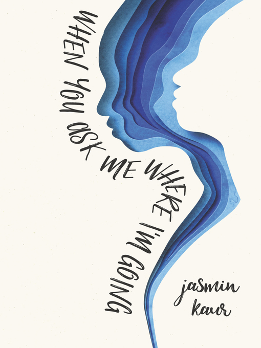 Title details for When You Ask Me Where I'm Going by Jasmin Kaur - Available