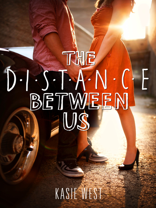 Title details for The Distance Between Us by Kasie West - Wait list