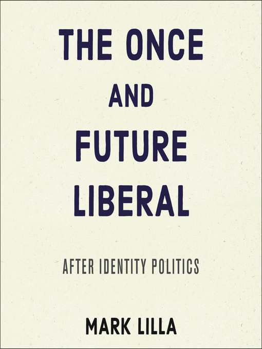 Title details for The Once and Future Liberal by Mark Lilla - Available