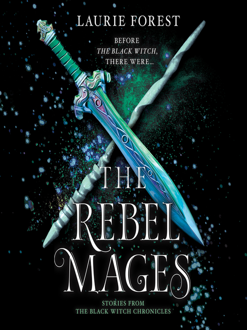 Title details for The Rebel Mages by Laurie Forest - Wait list