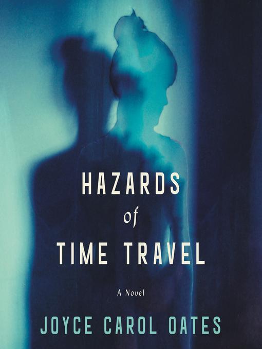 Title details for Hazards of Time Travel by Joyce Carol Oates - Wait list