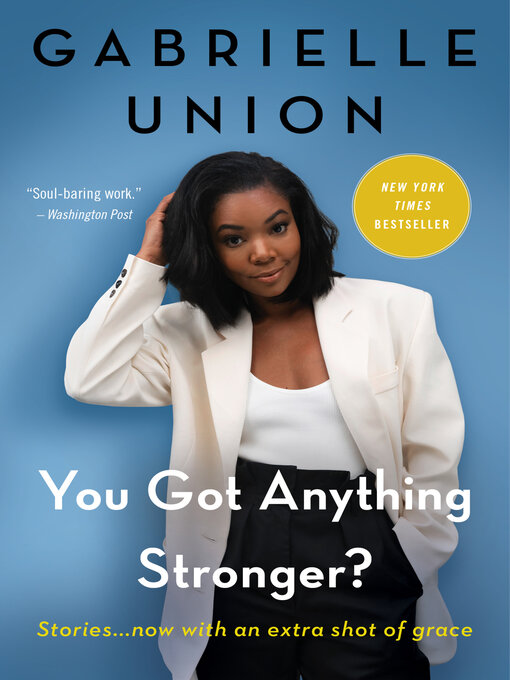 Title details for You Got Anything Stronger? by Gabrielle Union - Wait list