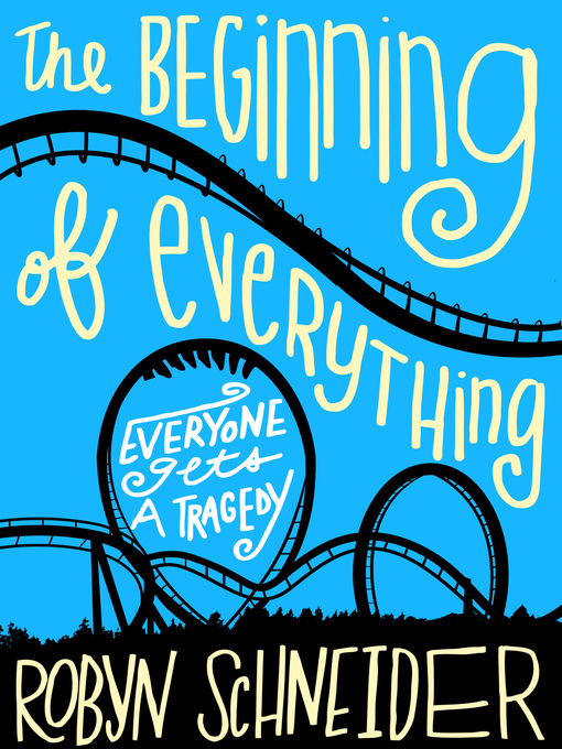 Title details for The Beginning of Everything by Robyn Schneider - Available