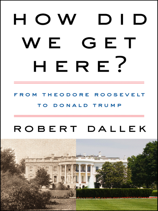 Title details for How Did We Get Here? by Robert Dallek - Available