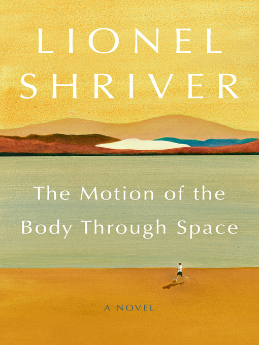 Title details for The Motion of the Body Through Space by Lionel Shriver - Available