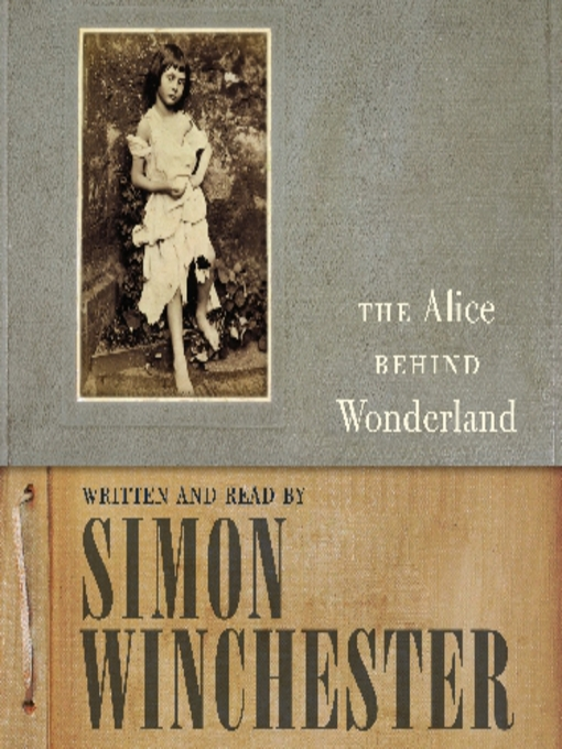 Title details for The Alice Behind Wonderland by Simon Winchester - Available