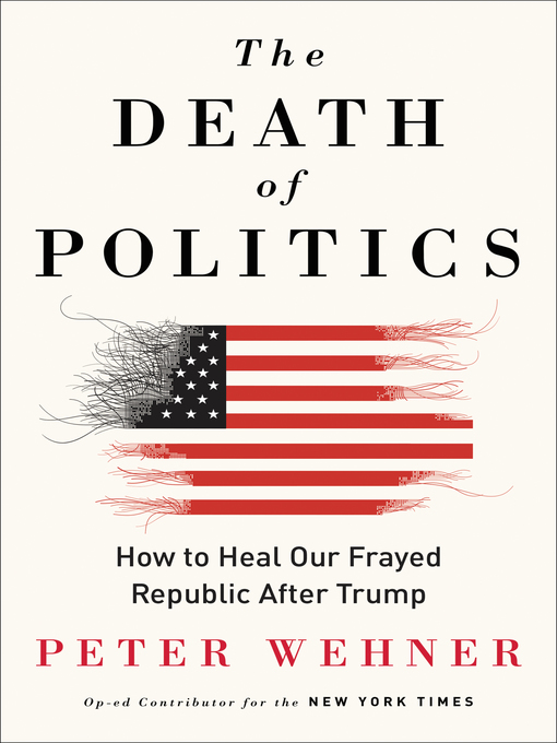 Title details for The Death of Politics by Peter Wehner - Available