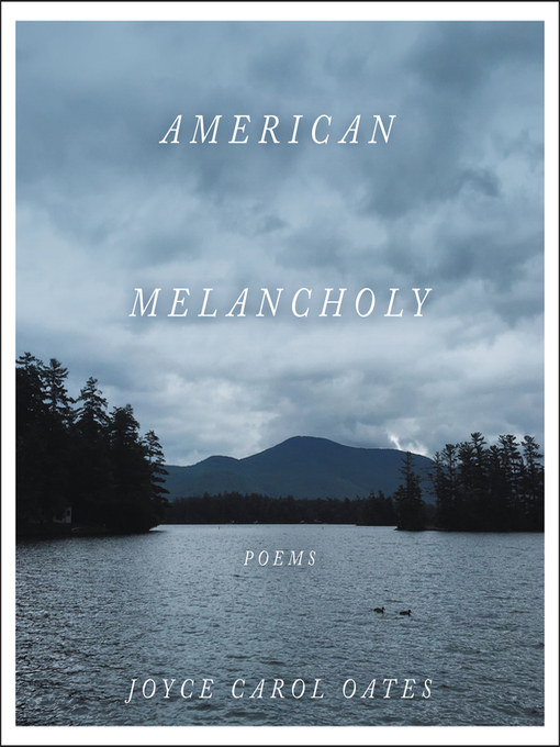 Title details for American Melancholy by Joyce Carol Oates - Available