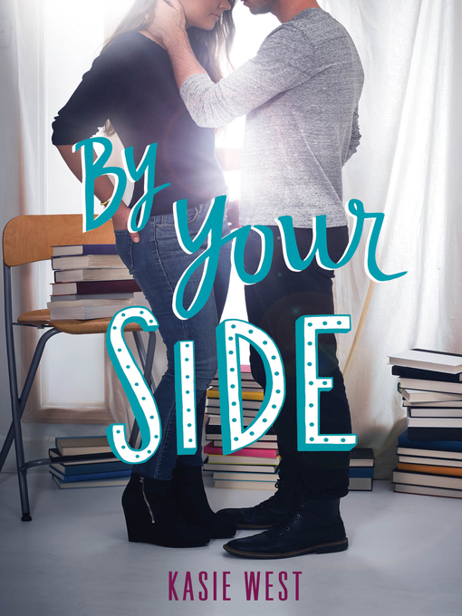 Title details for By Your Side by Kasie West - Wait list