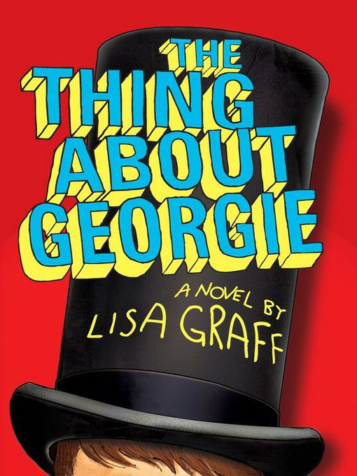 Title details for The Thing About Georgie by Lisa Graff - Available
