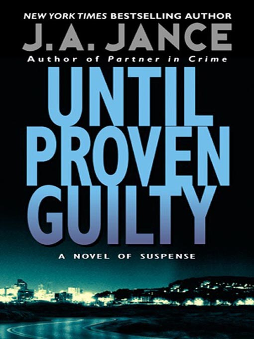 Title details for Until Proven Guilty by J. A. Jance - Available