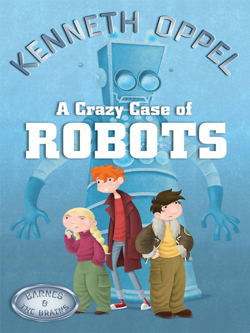 Title details for A Crazy Case of Robots by Kenneth Oppel - Wait list