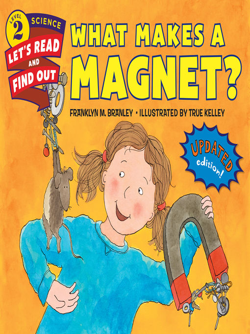 Title details for What Makes a Magnet? by Dr. Franklyn M. Branley - Available