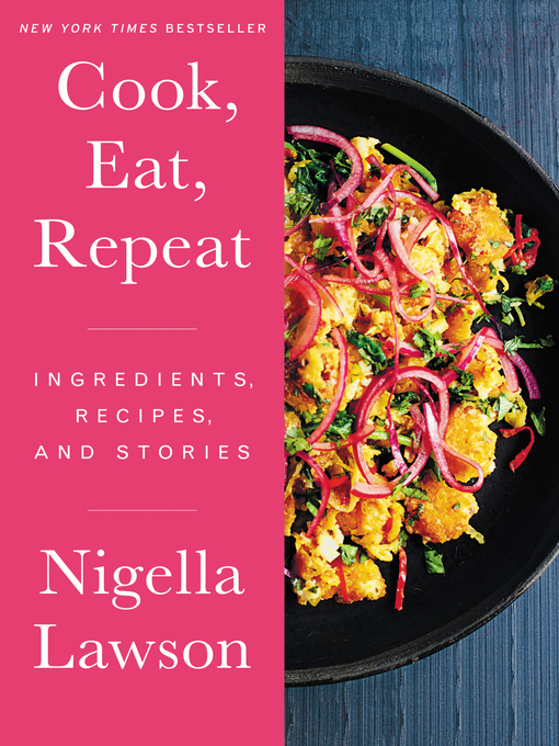 Title details for Cook, Eat, Repeat by Nigella Lawson - Wait list