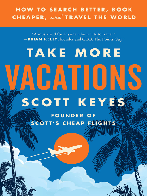 Title details for Take More Vacations by Scott Keyes - Available