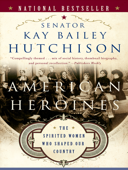 Title details for American Heroines by Kay Bailey Hutchison - Wait list