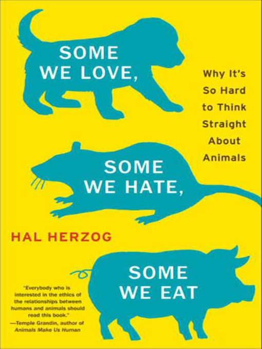 Title details for Some We Love, Some We Hate, Some We Eat by Hal Herzog - Available