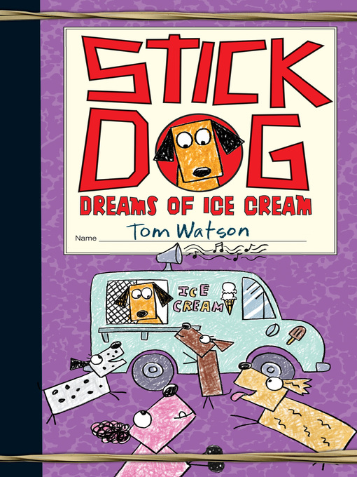 Title details for Stick Dog Dreams of Ice Cream by Tom Watson - Available