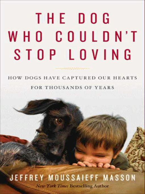 Title details for The Dog Who Couldn't Stop Loving by Jeffrey Moussaieff Masson - Wait list