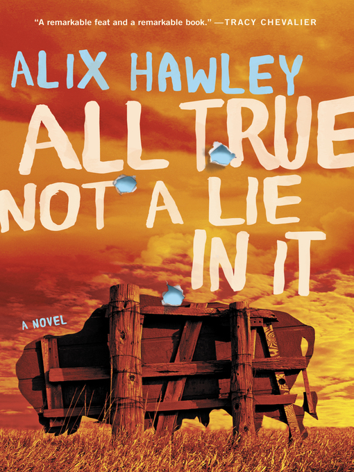 Title details for All True Not a Lie in It by Alix Hawley - Available