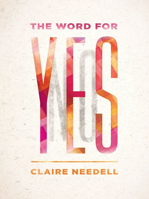 Title details for The Word for Yes by Claire Needell - Available
