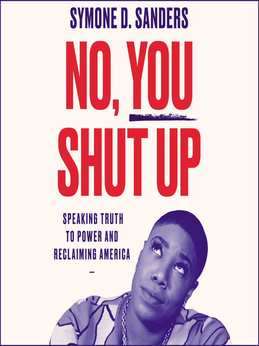 Title details for No, You Shut Up by Symone D. Sanders - Available