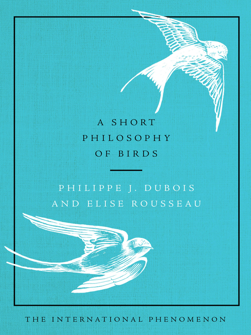 Title details for A Short Philosophy of Birds by Philippe J. Dubois - Available