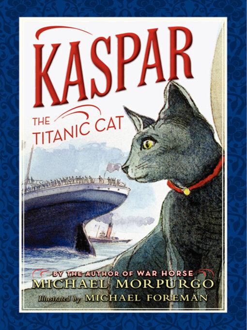 Title details for Kaspar the Titanic Cat by Michael Morpurgo - Available