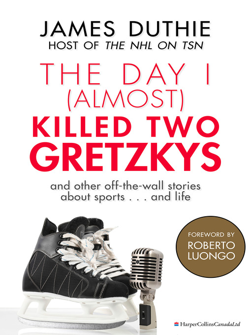 Title details for The Day I (Almost) Killed Two Gretzkys by James Duthie - Available