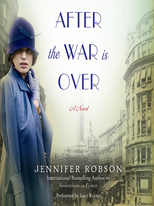Title details for After the War Is Over by Jennifer Robson - Available