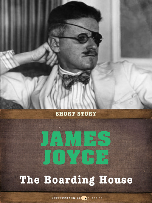 an analysis of james joyces the boarding house The boarding house mrs mooney - the proprietor and mother from the boarding house separated from her husband and the owner of a business, mrs mooney firmly governs her own life, as well as her daughter polly's.