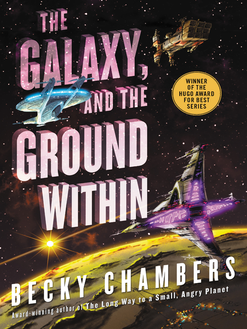 Title details for The Galaxy, and the Ground Within by Becky Chambers - Available