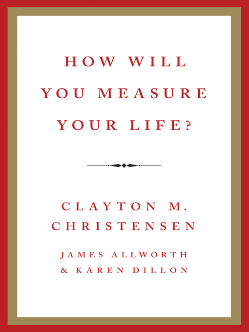 Title details for How Will You Measure Your Life? by Clayton M. Christensen - Available