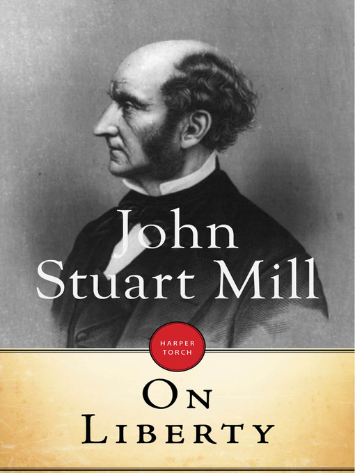 john stuart mills on liberty John stuart mill (1806-1873) was an english philosopher, political economist and civil servant john stuart mill is considered to be one of the most influential thinkers in the history of liberalism and feminism, who contributed greatly to social theory, political theory and political economy.