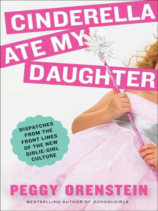Title details for Cinderella Ate My Daughter by Peggy Orenstein - Available