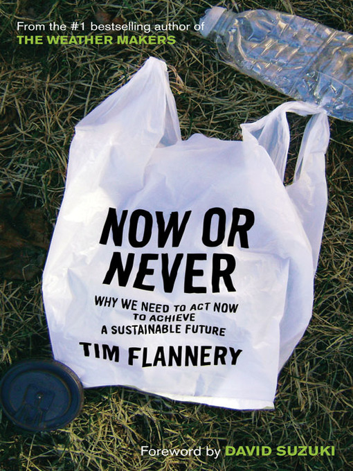 Title details for Now Or Never by Tim Flannery - Available