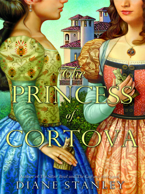 Title details for The Princess of Cortova by Diane Stanley - Available